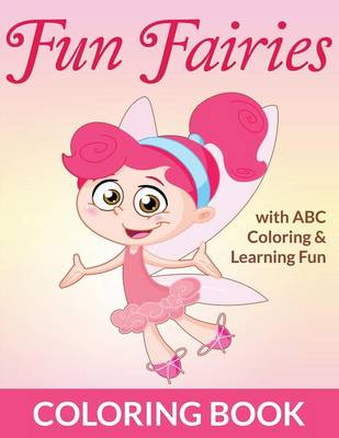 Fun Fairies Coloring Book With ABC Coloring & Learning Fun by Bowe Packer