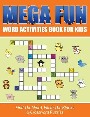 Mega Fun Word Activities Book for Kids Find the Word, Fill in the Blanks & Crossword Puzzles by Bowe Packer