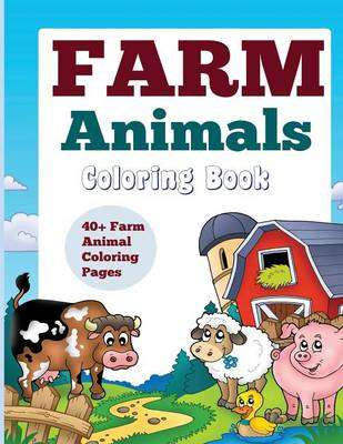 Farm Animals Coloring Book: 40+ Farm Animal Coloring Pages by Kids World Coloring