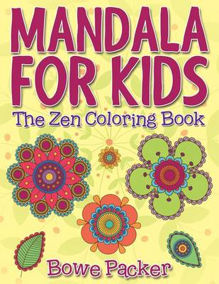 Mandala for Kids The Zen Coloring Book by Bowe Packer