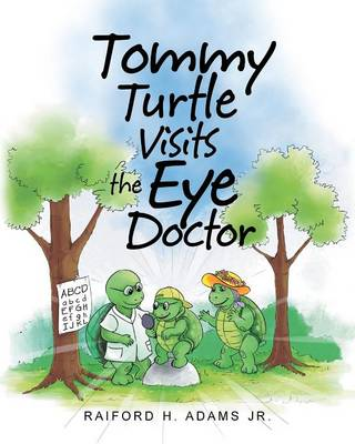 Tommy Turtle Visits the Eye Doctor by Raiford H Adams Jr