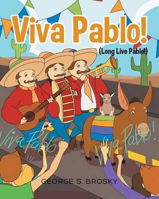 Viva Pablo (Long Live Pablo) by George S Brosky