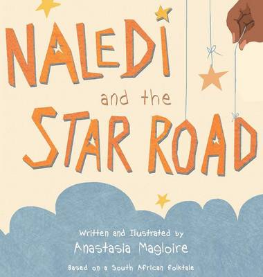 Naledi and the Star Road by Anastasia Magloire