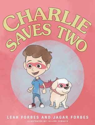 Charlie Saves Two! by Leah Forbes, Jagar Forbes