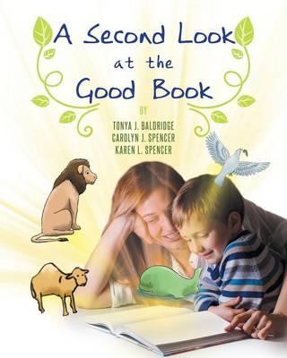 A Second Look at the Good Book by Tonya J Baldridge, Carolyn J Spencer, Karen L Spencer