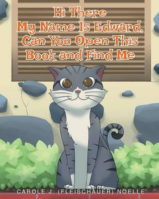 Hi There My Name Is Edward, Can You Open This Book and Find Me by Carole J (Fleishcauer) Noelle