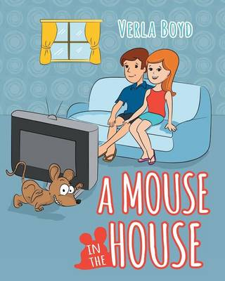 A Mouse in the House by Verla Boyd
