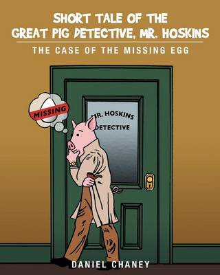 Short Tale of the Great Pig Detective, Mr. Hoskins The Case of the Missing Egg by Daniel Chaney