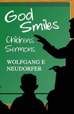 God Smiles Children's Sermons by Wolfgang E Neudorfer