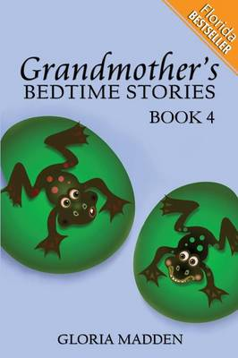 Grandmother's Bedtime Stories Book 4 (Florida Bestseller) by Gloria Madden