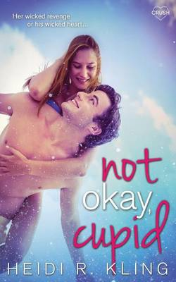 Not Okay, Cupid by Heidi R Kling