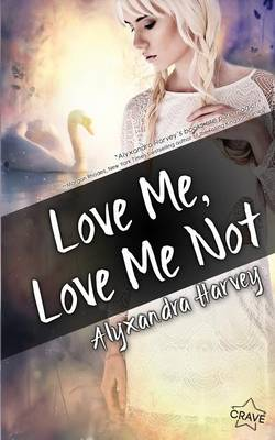 Love Me, Love Me Not by Alyxandra Harvey