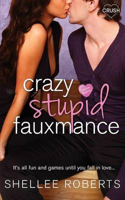 Crazy, Stupid, Fauxmance by Shellee Roberts