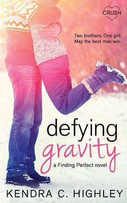 Defying Gravity by Kendra C Highley