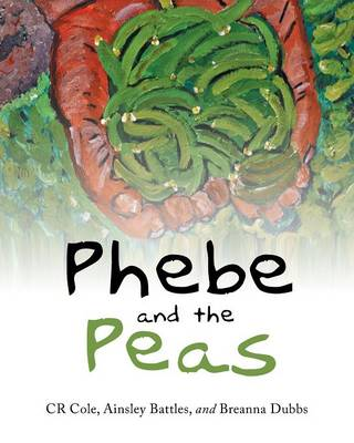 Phebe and the Peas by Cr Cole, Ainsley Battles, Breanna Dubbs