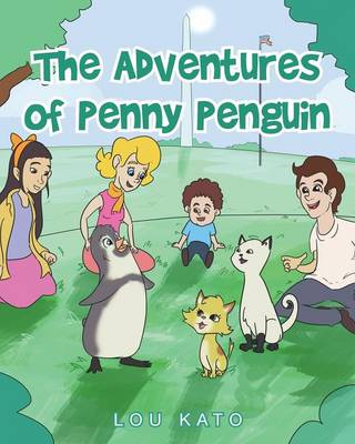 The Adventures of Penny Penguin by Lou Kato