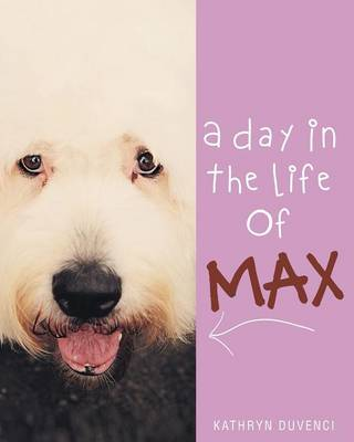A Day in the Life of Max by Kathryn Duvenci