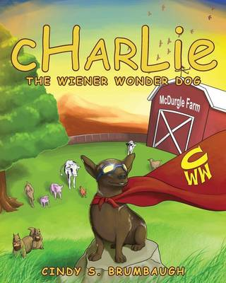 Charlie the Wiener Wonder Dog by Cindy S Brumbaugh