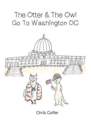 The Otter and the Owl Go to Washington, DC by Chris (Bath Spa University UK) Collier