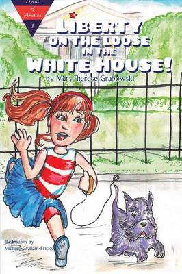 Liberty on the Loose in the White House by Marytherese Grabowski