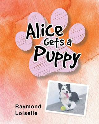 Alice Gets a Puppy by Raymond Loiselle