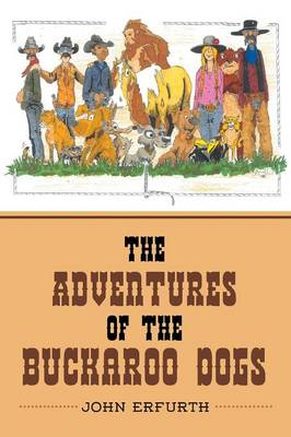 The Adventures of the Buckaroo Dogs by John Erfurth