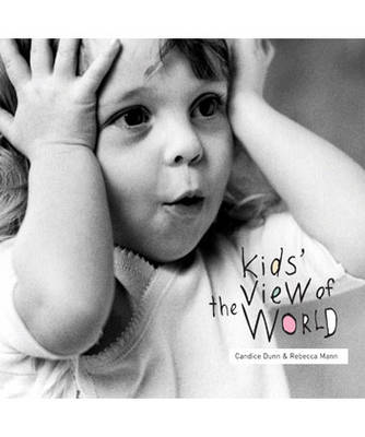 Kids' View of the World by Rebecca Mann, Candice Dunn