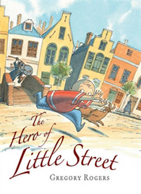 The Hero of Little Street by Gregory Rogers