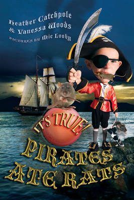It's True! Pirates Ate Rats by Heather Catchpole, Vanessa Woods