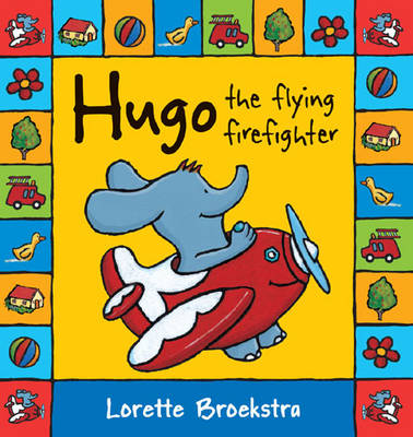 Hugo the Flying Firefighter by Lorette Broekstra