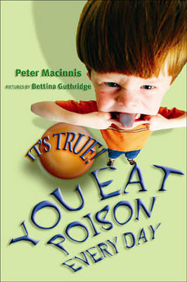 It's True! You Eat Poison Every Day by Peter MacInnis
