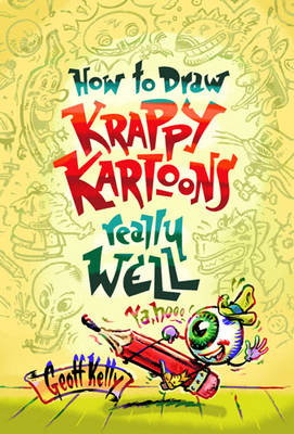 How to Draw Krappy Kartoons Really Well by Geoff Kelly