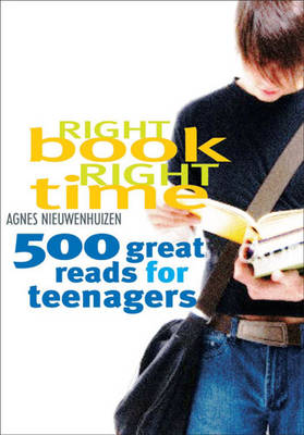 Right Book, Right Time 500 Great Reads for Teenagers by Agnes Nieuwenhuizen
