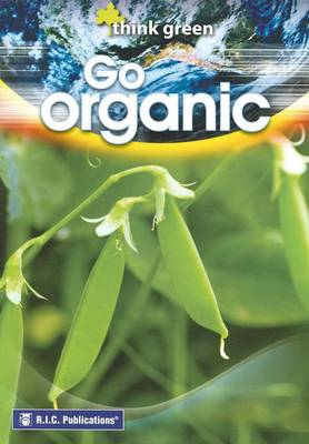 Think Green Go Organic by RIC Publications
