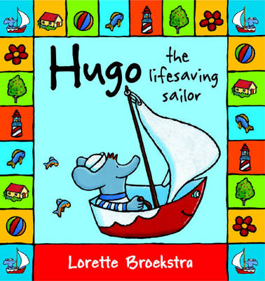 Hugo the Lifesaving Sailor by Lorette Broekstra
