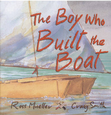 The Boy Who Built the Boat by Ross Mueller