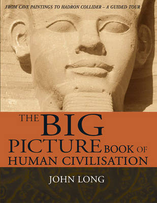 The Big Picture Book of Human Civilisation by John Long