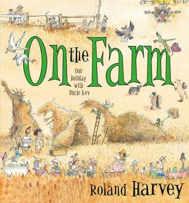 On the Farm Our Holiday with Uncle Kev by Roland Harvey