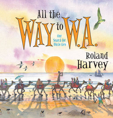 All the Way to W.A. Our Search for Uncle Kev by Roland Harvey