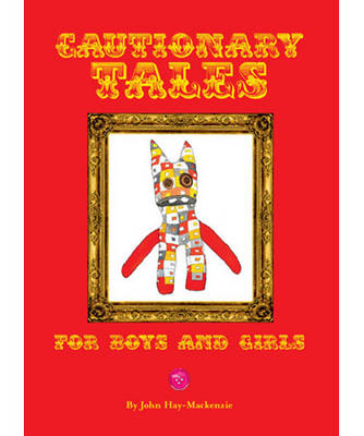 Cautionary Tales for Boys and Girls by John Hay-Mackenzie
