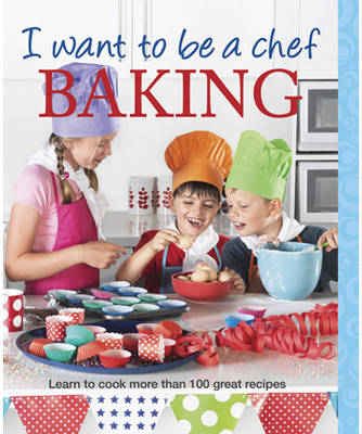 I Want to be a Chef: Baking by Murdoch Books Test Kitchen