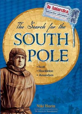 The Search for the South Pole Scott, Shackleton, Amundsen by Niki Horin