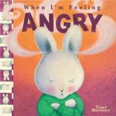 Feeling Angry by Trace Moroney