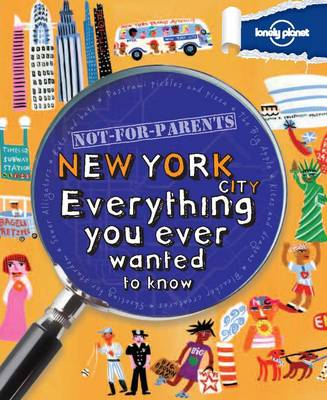 Not for Parents New York Everything You Ever Wanted to Know by Lonely Planet