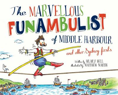 The Marvellous Funambulist of Middle Harbour and Other Sydney Firsts by Hilary Bell, Matthew Martin
