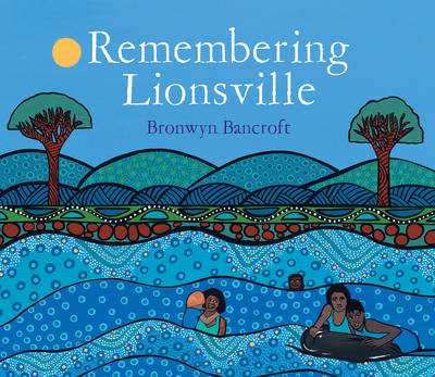 Remembering Lionsville My Family Story by Bronwyn Bancroft