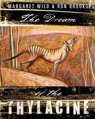 The Dream of the Thylacine by Ron Brooks, Margaret Wild