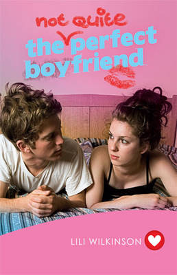 The (Not Quite) Perfect Boyfriend by Lili Wilkinson