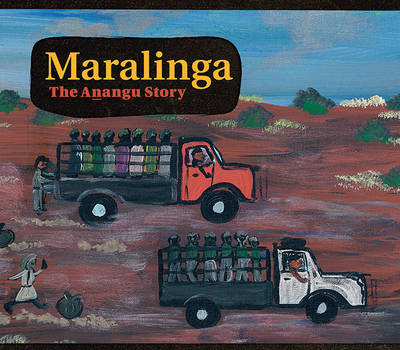 Maralinga The Anangu Story by Yalata and Oak Valley Communities, Christobel Mattingley