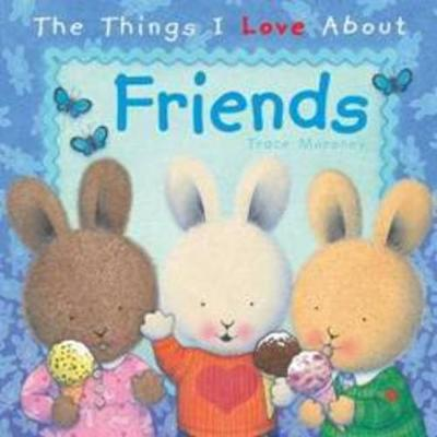 The Things I Love About Friends by Trace Moroney